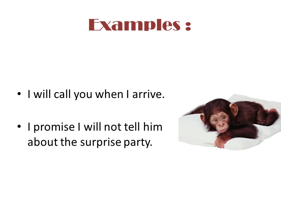 Examples : I will call you when I arrive.
