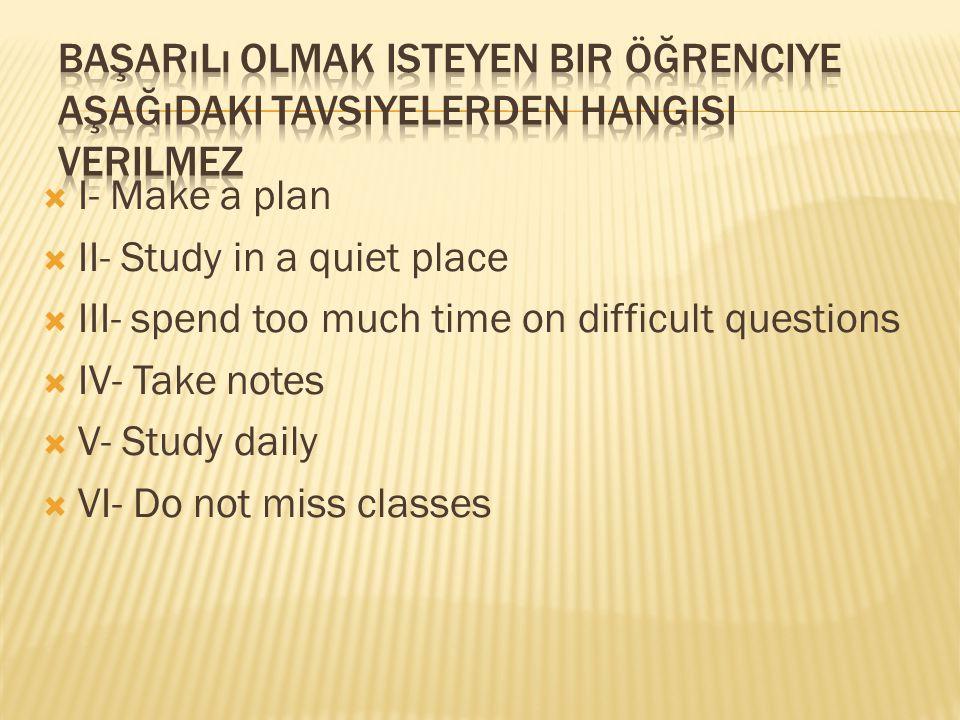 Başarılı olmak isteyen bir öğrenciye aşağıdaki tavsiyelerden hangisi verilmez