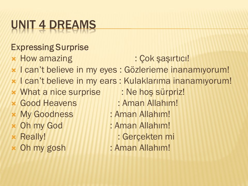 Unit 4 Dreams Expressing Surprise How amazing : Çok şaşırtıcı!