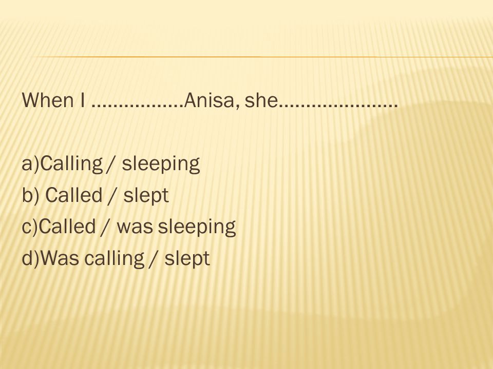 When I ……………. Anisa, she…………………
