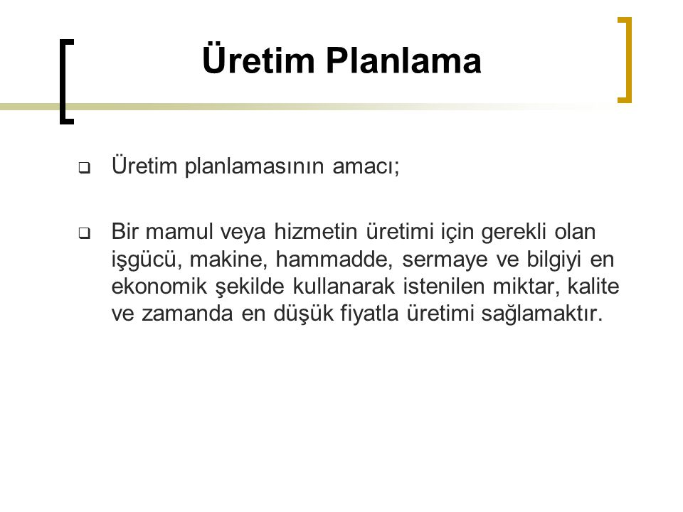 Üretim Planlama Üretim planlamasının amacı;