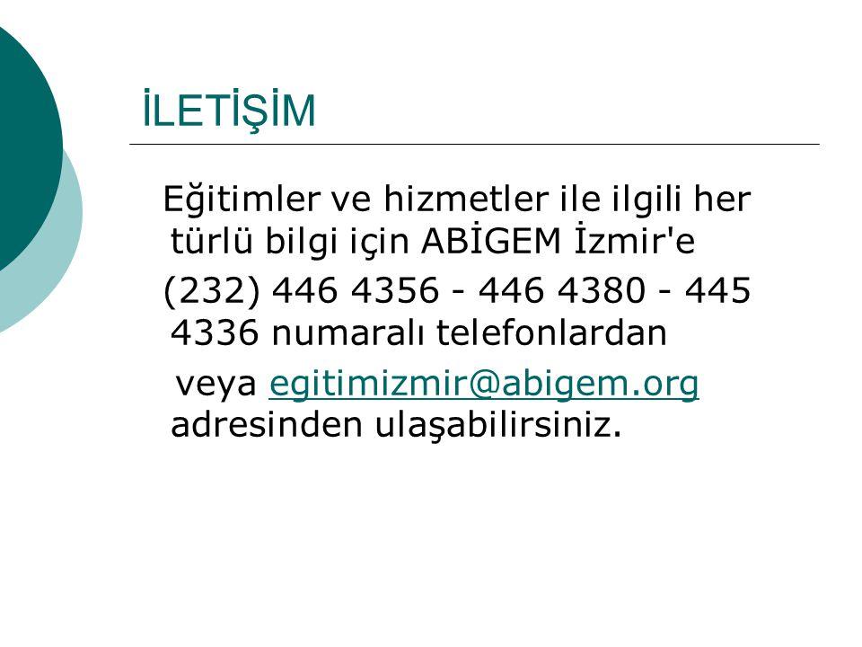 İLETİŞİM Eğitimler ve hizmetler ile ilgili her türlü bilgi için ABİGEM İzmir e. (232) 446 4356 - 446 4380 - 445 4336 numaralı telefonlardan.