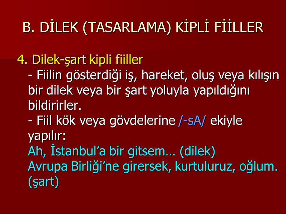 B. DİLEK (TASARLAMA) KİPLİ FİİLLER