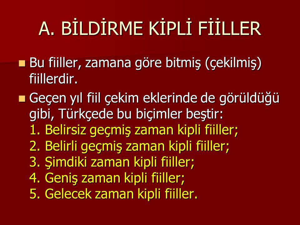 A. BİLDİRME KİPLİ FİİLLER