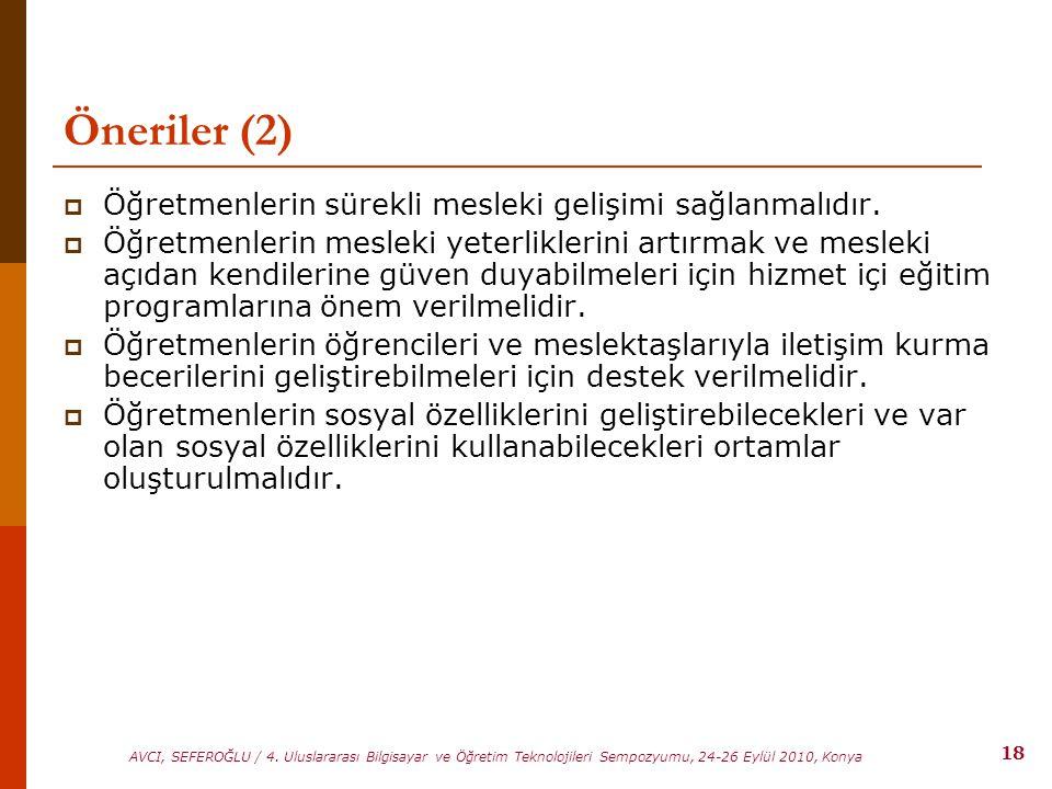 Öneriler (2) Öğretmenlerin sürekli mesleki gelişimi sağlanmalıdır.