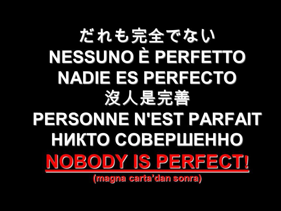 だれも完全でない NESSUNO È PERFETTO NADIE ES PERFECTO 沒人是完善 PERSONNE N EST PARFAIT НИКТО СОВЕРШЕННО NOBODY IS PERFECT.