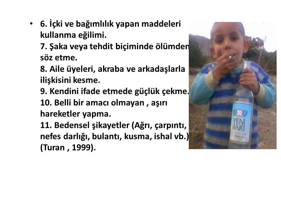 6. İçki ve bağımlılık yapan maddeleri kullanma eğilimi. 7