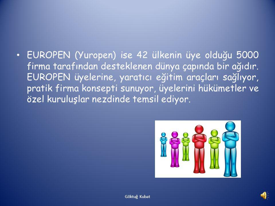 EUROPEN (Yuropen) ise 42 ülkenin üye olduğu 5000 firma tarafından desteklenen dünya çapında bir ağıdır. EUROPEN üyelerine, yaratıcı eğitim araçları sağlıyor, pratik firma konsepti sunuyor, üyelerini hükümetler ve özel kuruluşlar nezdinde temsil ediyor.