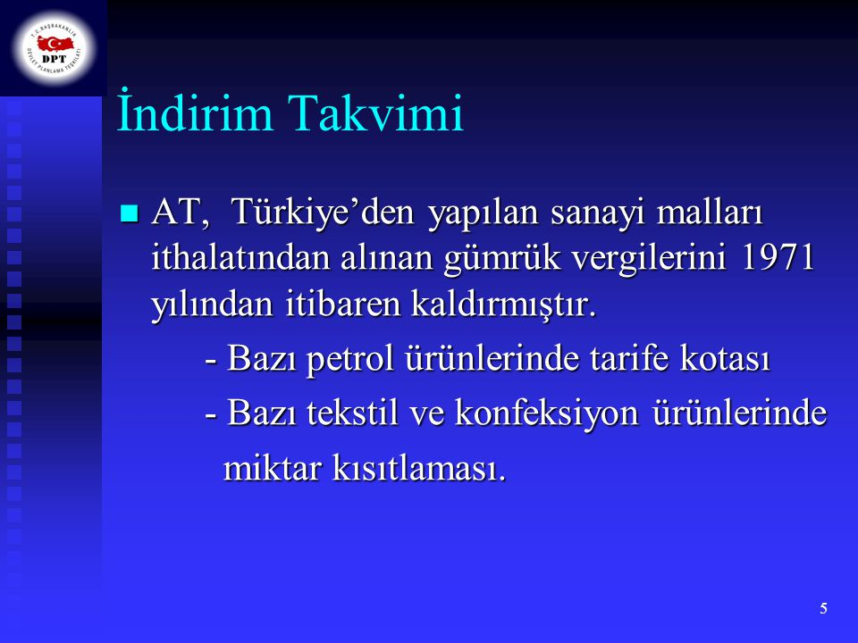 İndirim Takvimi AT, Türkiye'den yapılan sanayi malları ithalatından alınan gümrük vergilerini 1971 yılından itibaren kaldırmıştır.