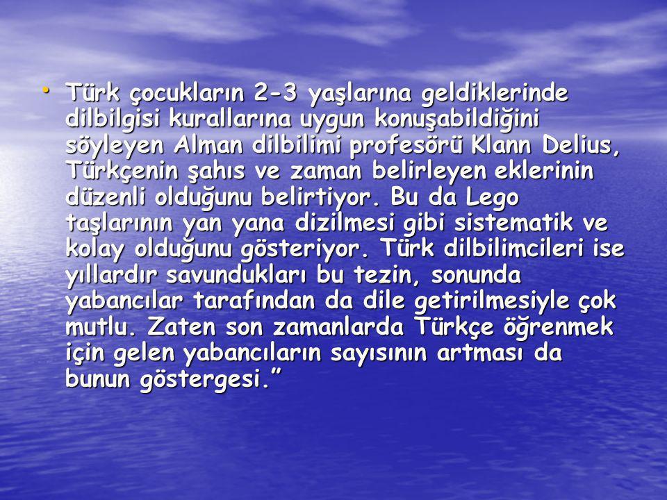 Türk çocukların 2-3 yaşlarına geldiklerinde dilbilgisi kurallarına uygun konuşabildiğini söyleyen Alman dilbilimi profesörü Klann Delius, Türkçenin şahıs ve zaman belirleyen eklerinin düzenli olduğunu belirtiyor.