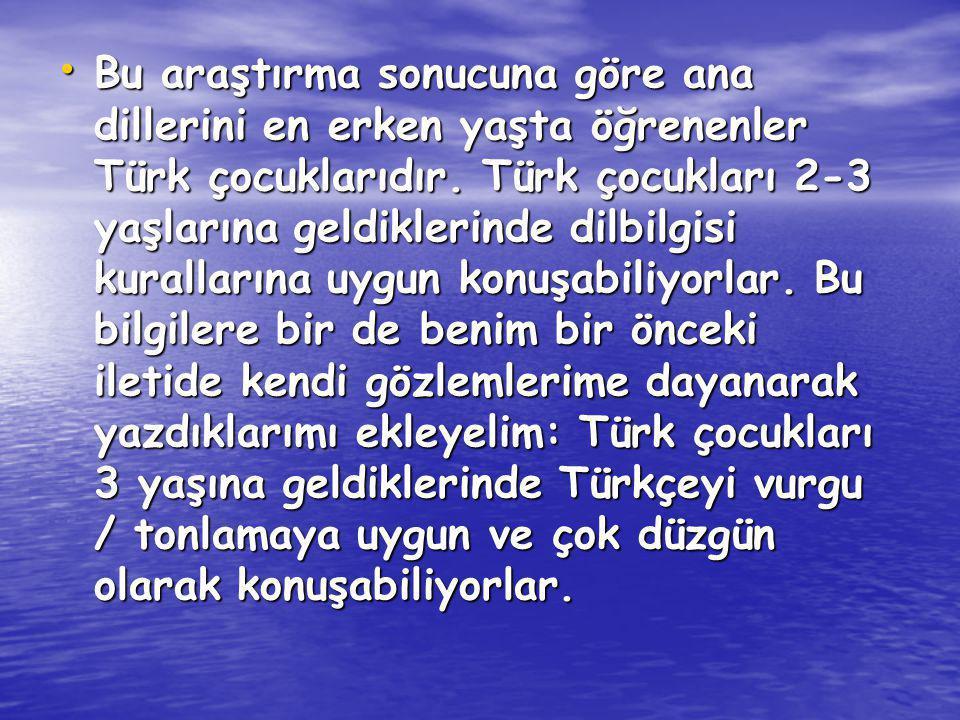 Bu araştırma sonucuna göre ana dillerini en erken yaşta öğrenenler Türk çocuklarıdır.