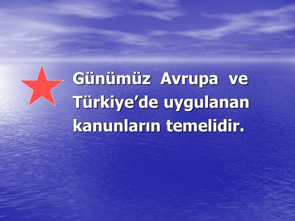 Günümüz Avrupa ve Türkiye'de uygulanan kanunların temelidir.