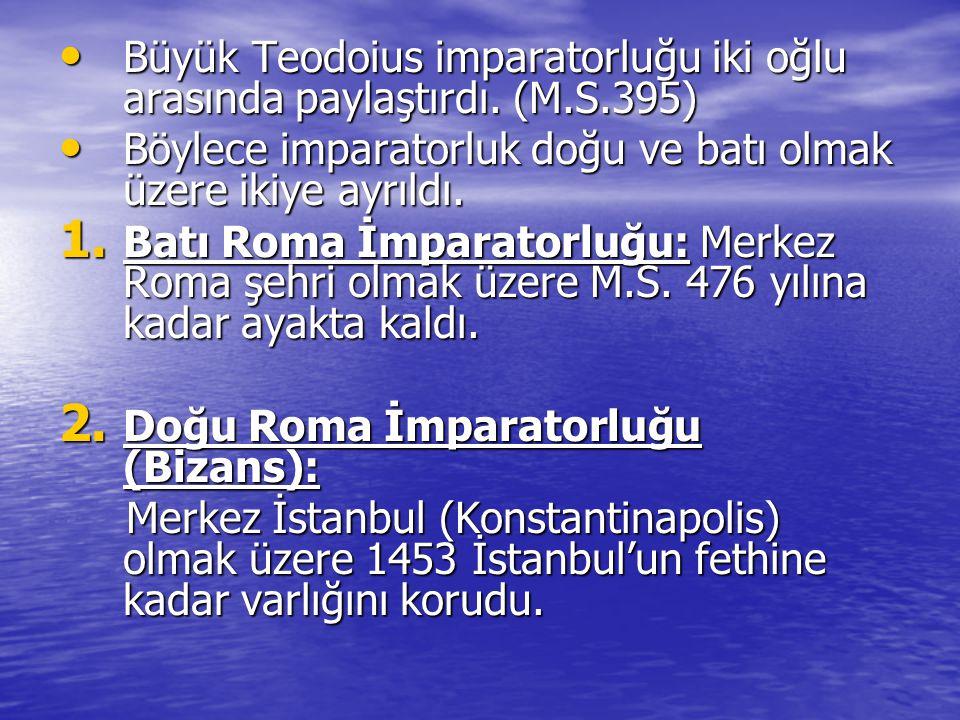 Büyük Teodoius imparatorluğu iki oğlu arasında paylaştırdı. (M.S.395)