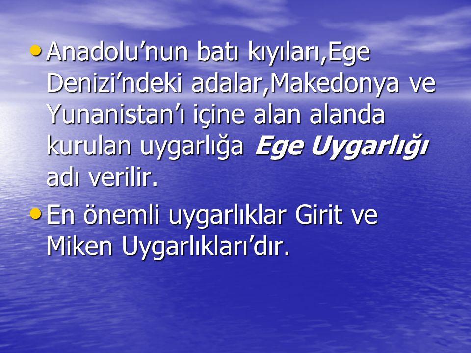 Anadolu'nun batı kıyıları,Ege Denizi'ndeki adalar,Makedonya ve Yunanistan'ı içine alan alanda kurulan uygarlığa Ege Uygarlığı adı verilir.