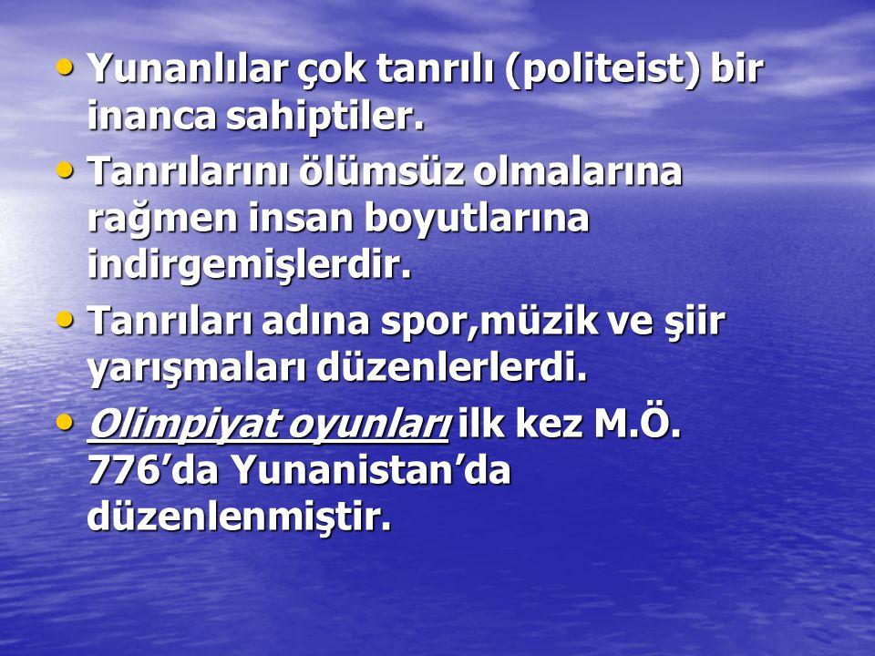 Yunanlılar çok tanrılı (politeist) bir inanca sahiptiler.