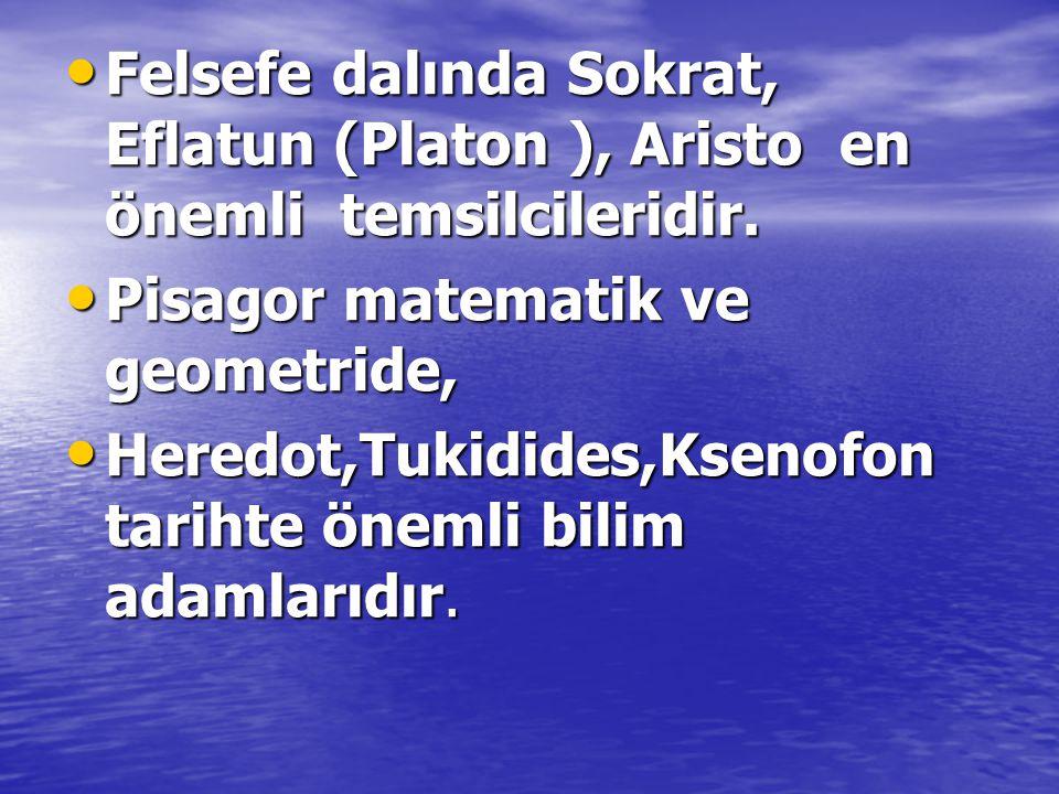Felsefe dalında Sokrat, Eflatun (Platon ), Aristo en önemli temsilcileridir.