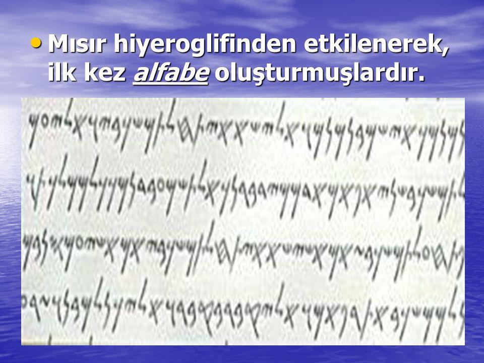 Mısır hiyeroglifinden etkilenerek, ilk kez alfabe oluşturmuşlardır.