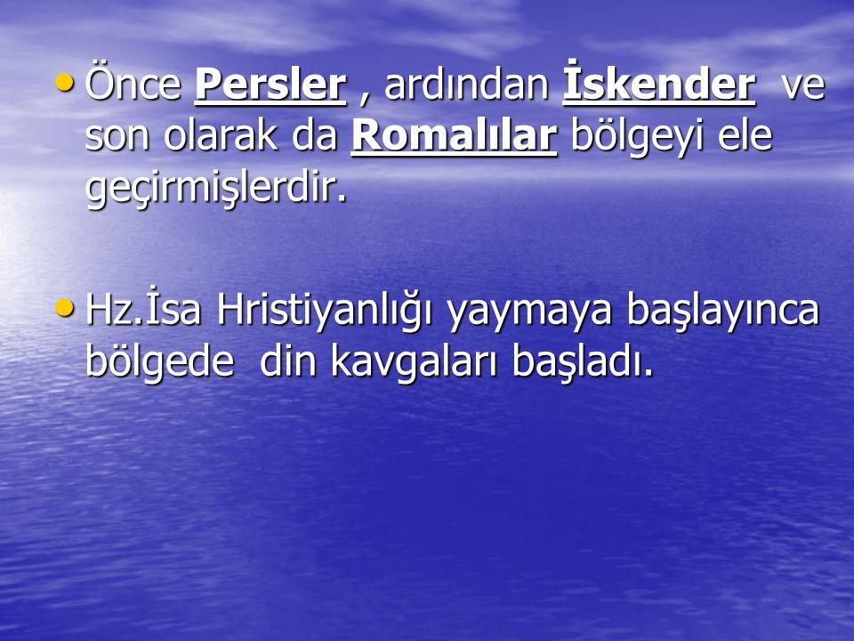 Önce Persler , ardından İskender ve son olarak da Romalılar bölgeyi ele geçirmişlerdir.