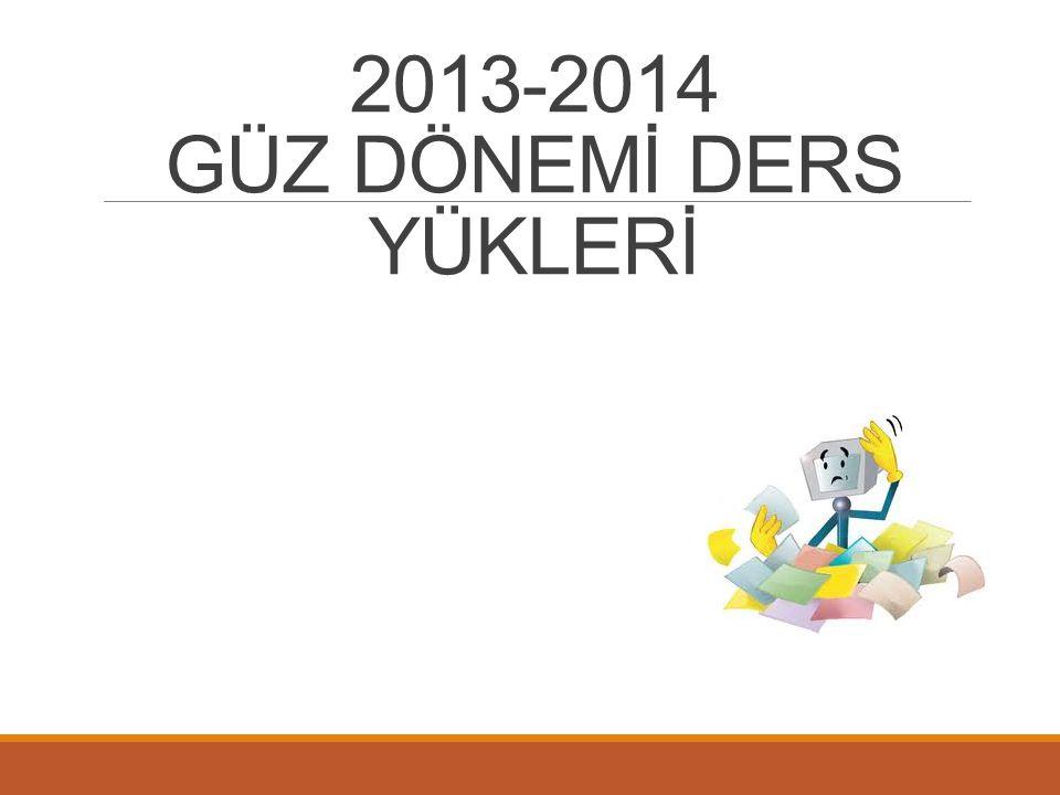 2013-2014 GÜZ DÖNEMİ DERS YÜKLERİ