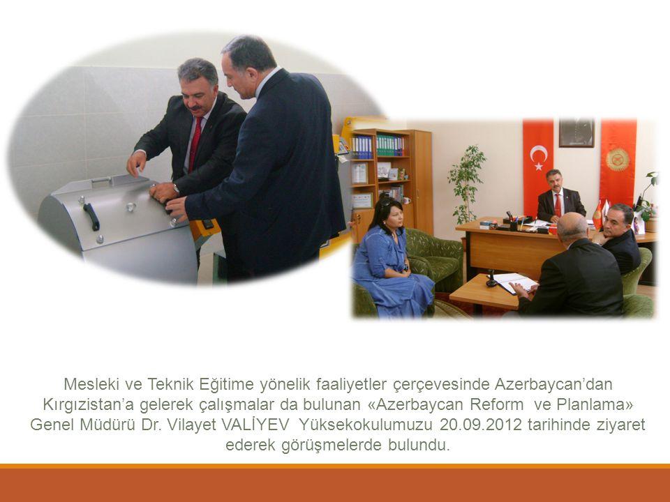 Mesleki ve Teknik Eğitime yönelik faaliyetler çerçevesinde Azerbaycan'dan Kırgızistan'a gelerek çalışmalar da bulunan «Azerbaycan Reform ve Planlama» Genel Müdürü Dr.