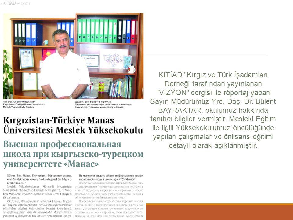 KITİAD Kırgız ve Türk İşadamları Derneği tarafından yayınlanan VİZYON dergisi ile röportaj yapan Sayın Müdürümüz Yrd.