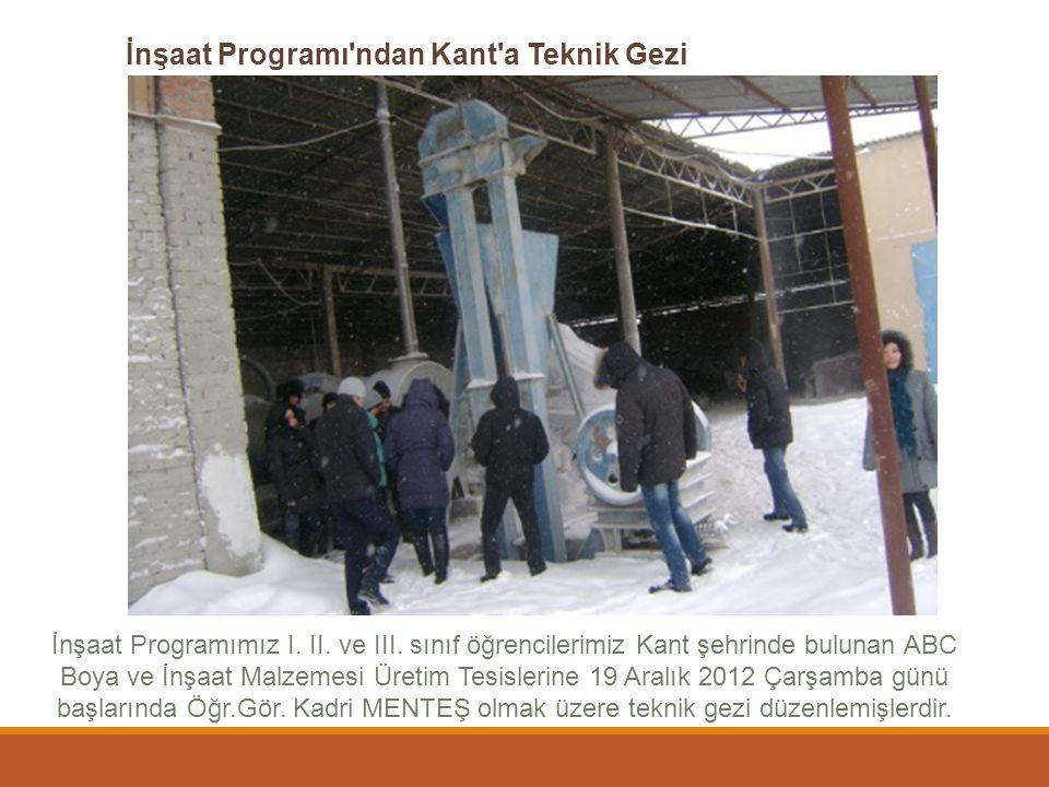 İnşaat Programı ndan Kant a Teknik Gezi