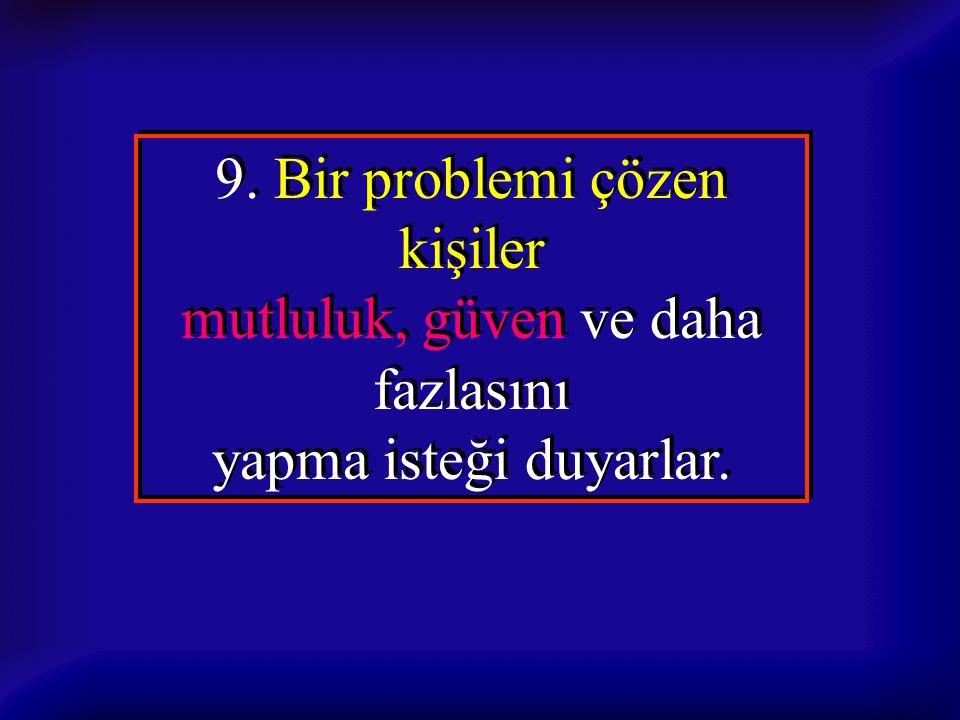 9. Bir problemi çözen kişiler mutluluk, güven ve daha fazlasını