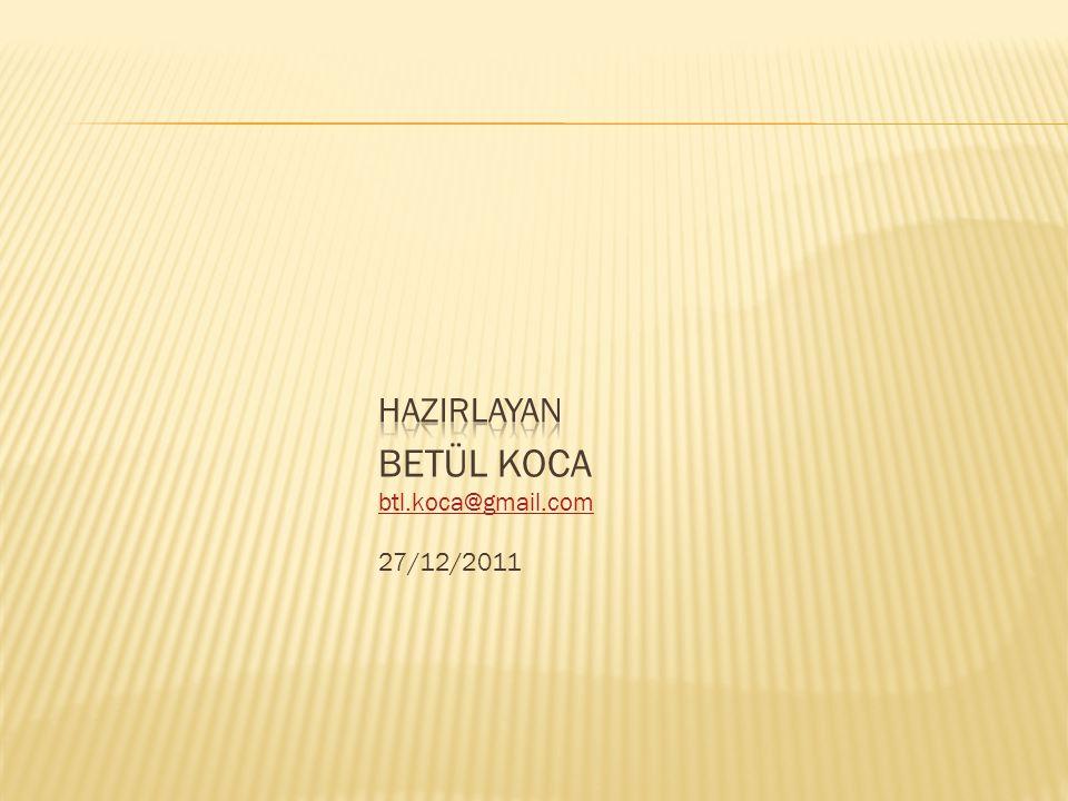 HAZIRLAYAN BETÜL KOCA btl.koca@gmail.com 27/12/2011