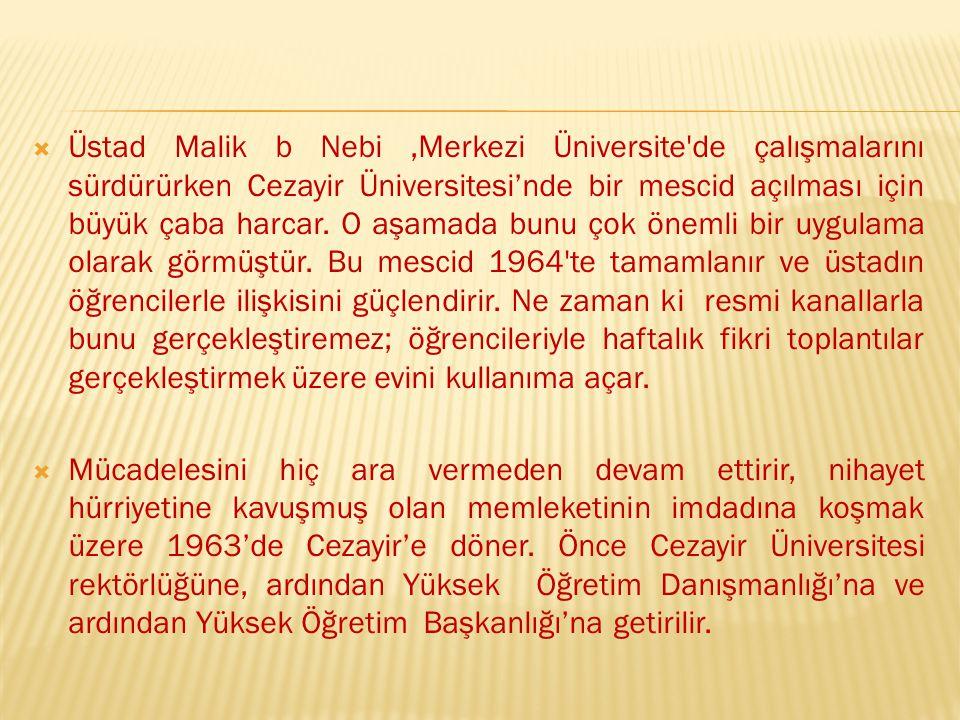 Üstad Malik b Nebi ,Merkezi Üniversite de çalışmalarını sürdürürken Cezayir Üniversitesi'nde bir mescid açılması için büyük çaba harcar. O aşamada bunu çok önemli bir uygulama olarak görmüştür. Bu mescid 1964 te tamamlanır ve üstadın öğrencilerle ilişkisini güçlendirir. Ne zaman ki resmi kanallarla bunu gerçekleştiremez; öğrencileriyle haftalık fikri toplantılar gerçekleştirmek üzere evini kullanıma açar.
