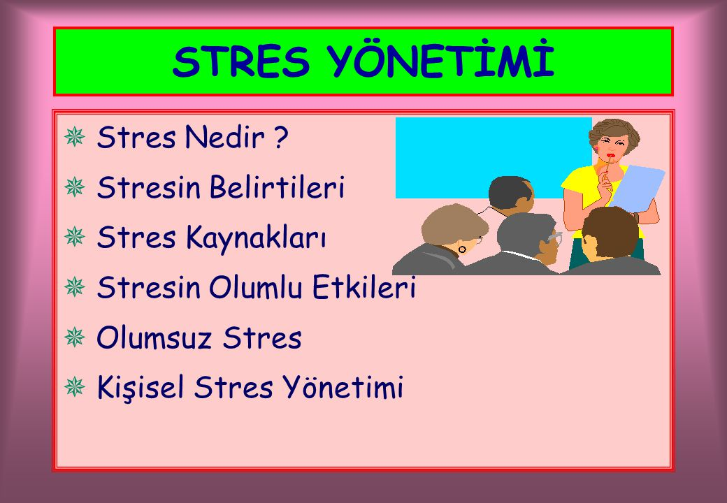 STRES YÖNETİMİ Stres Nedir Stresin Belirtileri Stres Kaynakları
