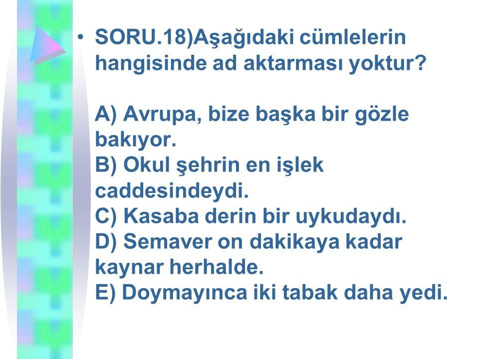 SORU. 18)Aşağıdaki cümlelerin hangisinde ad aktarması yoktur