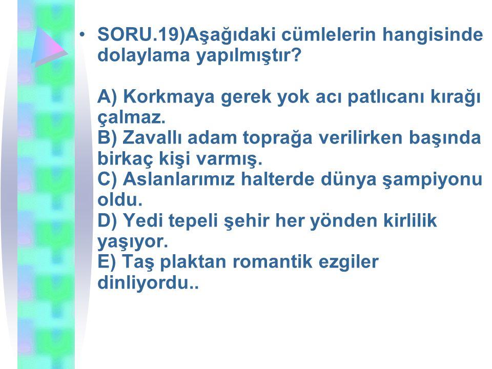 SORU. 19)Aşağıdaki cümlelerin hangisinde dolaylama yapılmıştır