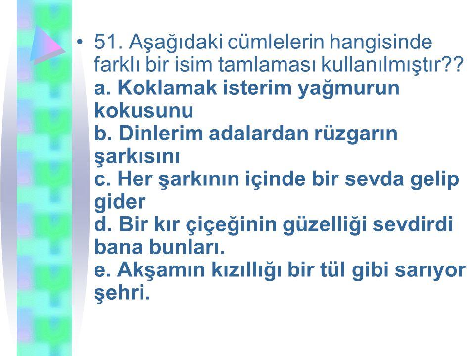 51. Aşağıdaki cümlelerin hangisinde farklı bir isim tamlaması kullanılmıştır .