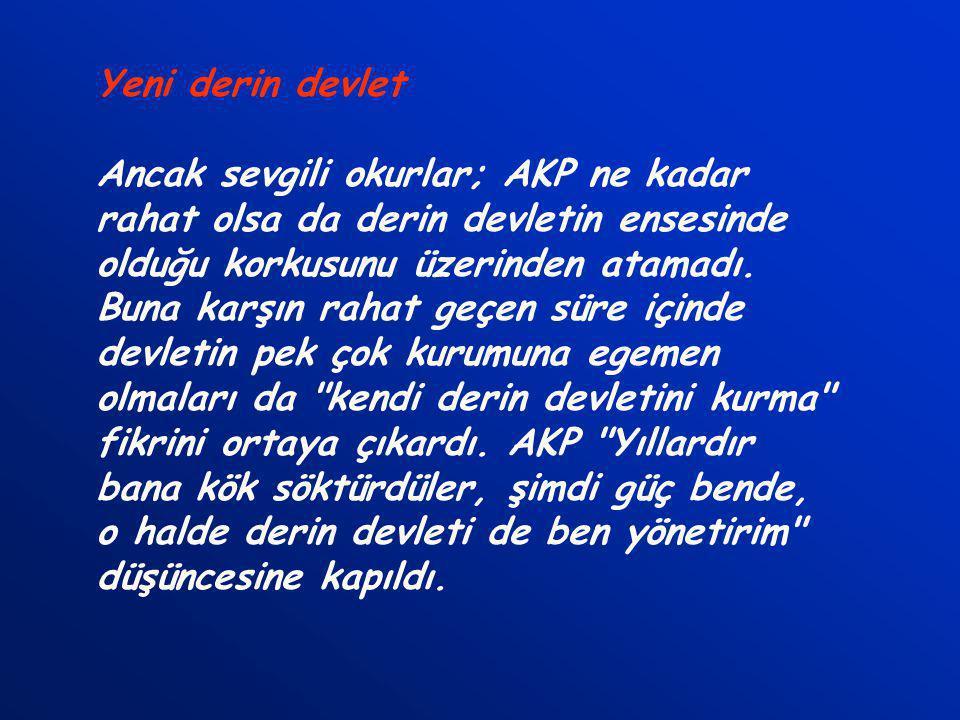Yeni derin devlet Ancak sevgili okurlar; AKP ne kadar rahat olsa da derin devletin ensesinde olduğu korkusunu üzerinden atamadı.