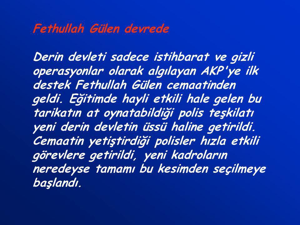 Fethullah Gülen devrede Derin devleti sadece istihbarat ve gizli operasyonlar olarak algılayan AKP ye ilk destek Fethullah Gülen cemaatinden geldi.