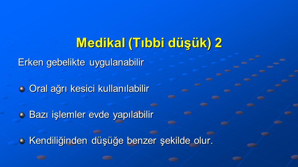 Medikal (Tıbbi düşük) 2 Erken gebelikte uygulanabilir
