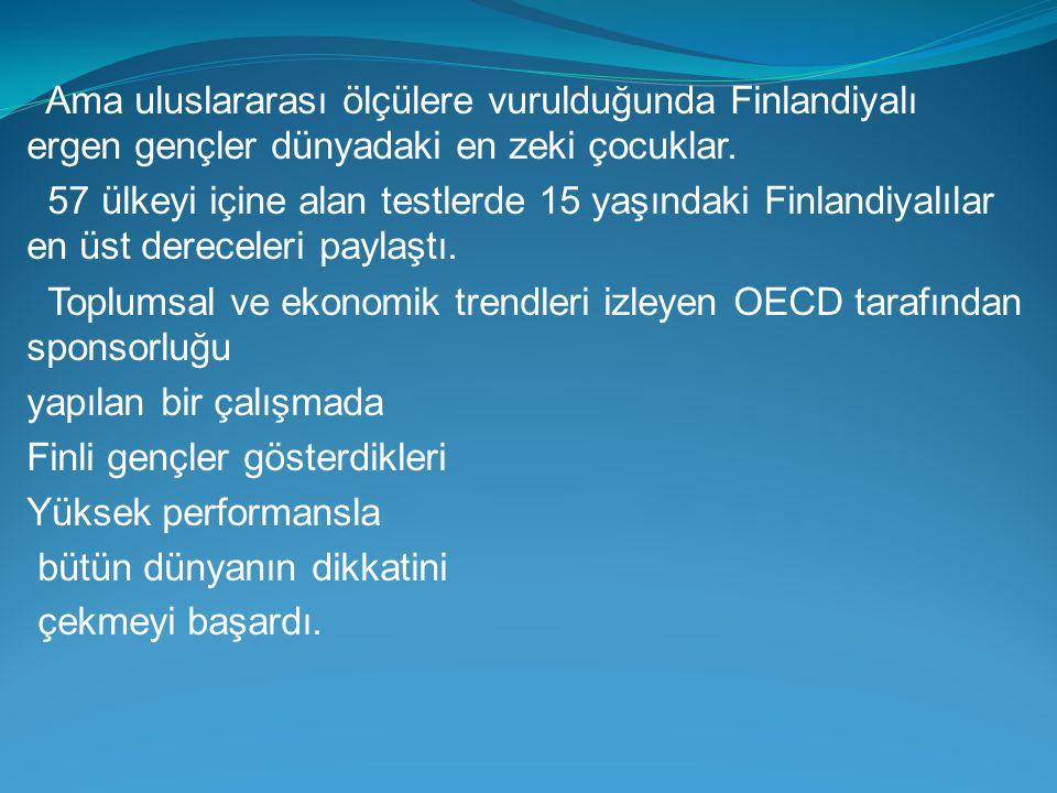Ama uluslararası ölçülere vurulduğunda Finlandiyalı ergen gençler dünyadaki en zeki çocuklar.