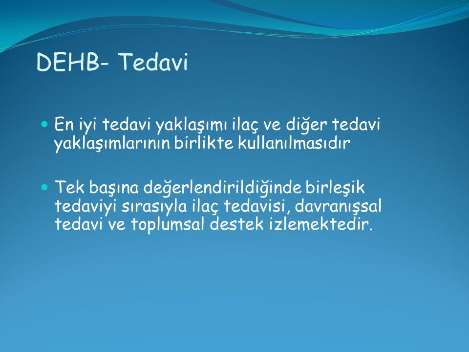 DEHB- Tedavi En iyi tedavi yaklaşımı ilaç ve diğer tedavi yaklaşımlarının birlikte kullanılmasıdır.