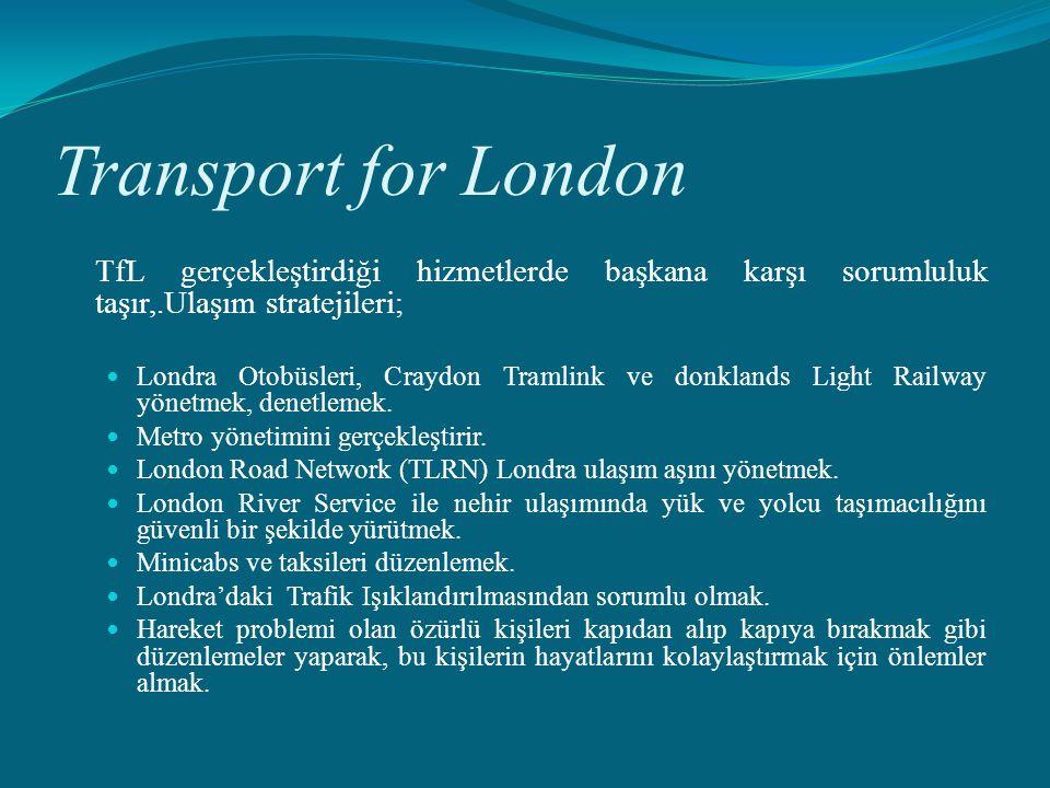 Transport for London TfL gerçekleştirdiği hizmetlerde başkana karşı sorumluluk taşır,.Ulaşım stratejileri;