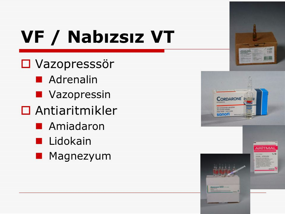 VF / Nabızsız VT Vazopresssör Antiaritmikler Adrenalin Vazopressin