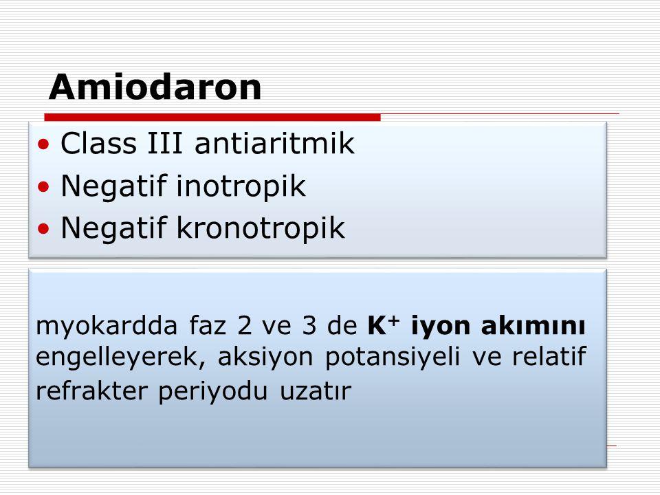 Amiodaron Class III antiaritmik Negatif inotropik Negatif kronotropik