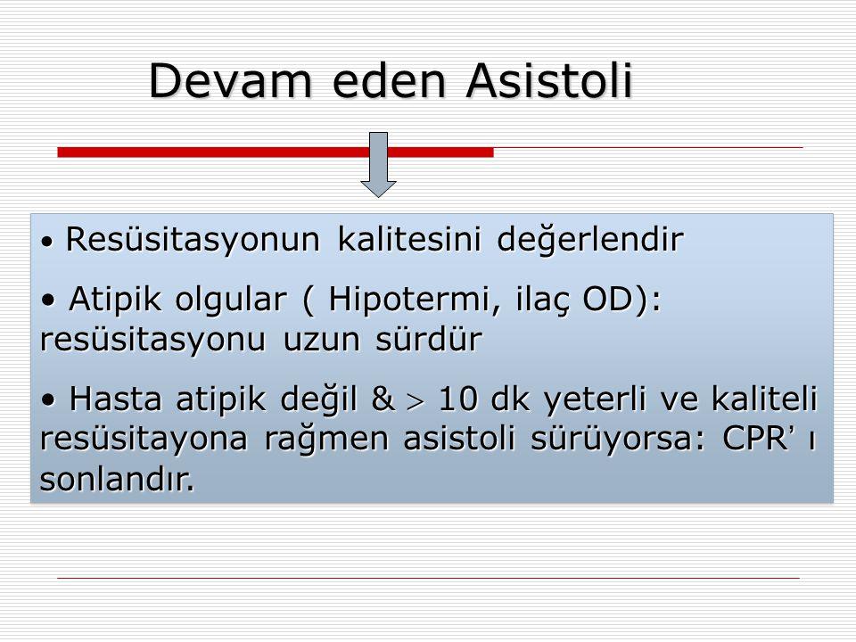 Devam eden Asistoli Resüsitasyonun kalitesini değerlendir. Atipik olgular ( Hipotermi, ilaç OD): resüsitasyonu uzun sürdür.