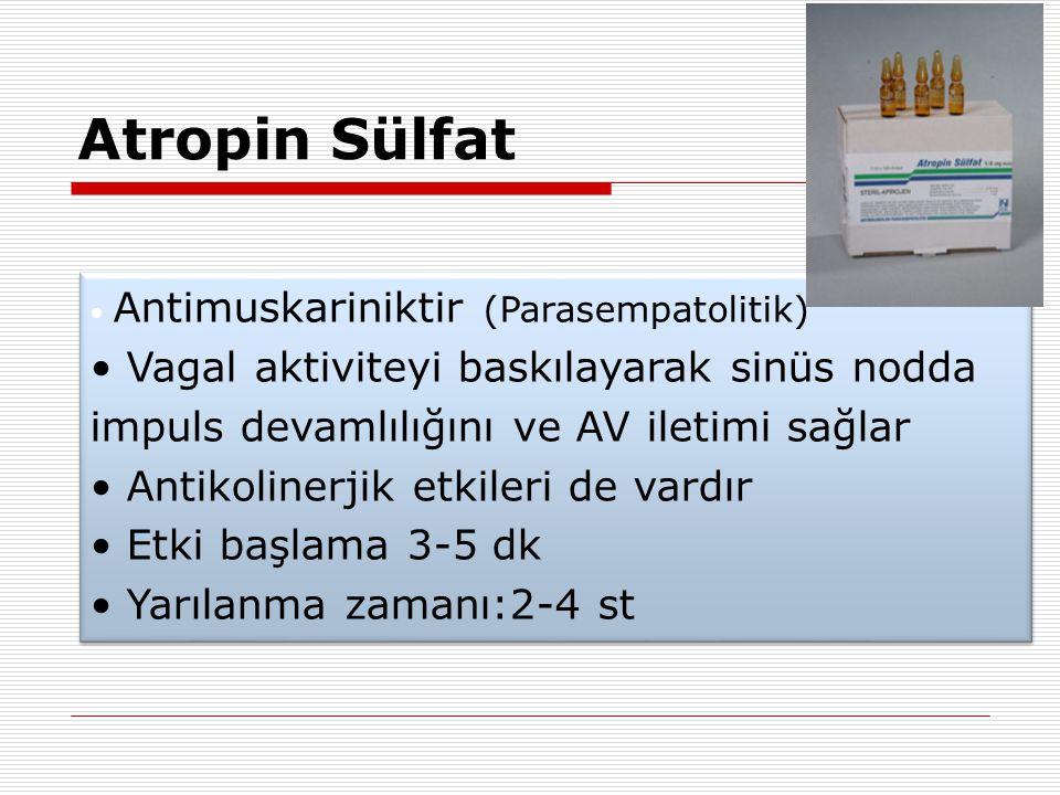 Atropin Sülfat Antimuskariniktir (Parasempatolitik) Vagal aktiviteyi baskılayarak sinüs nodda impuls devamlılığını ve AV iletimi sağlar.