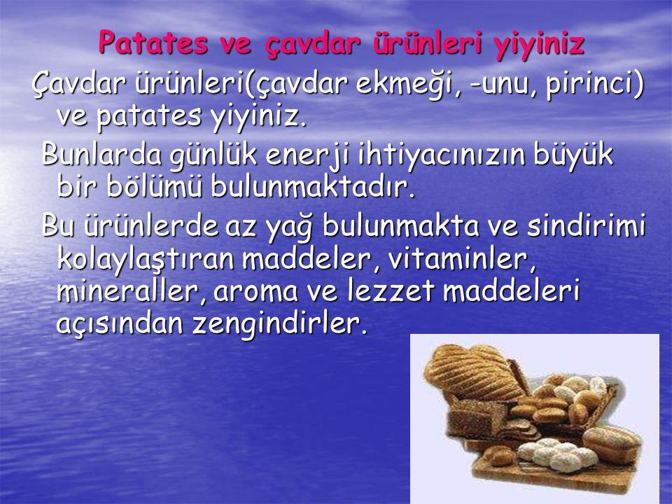 Patates ve çavdar ürünleri yiyiniz