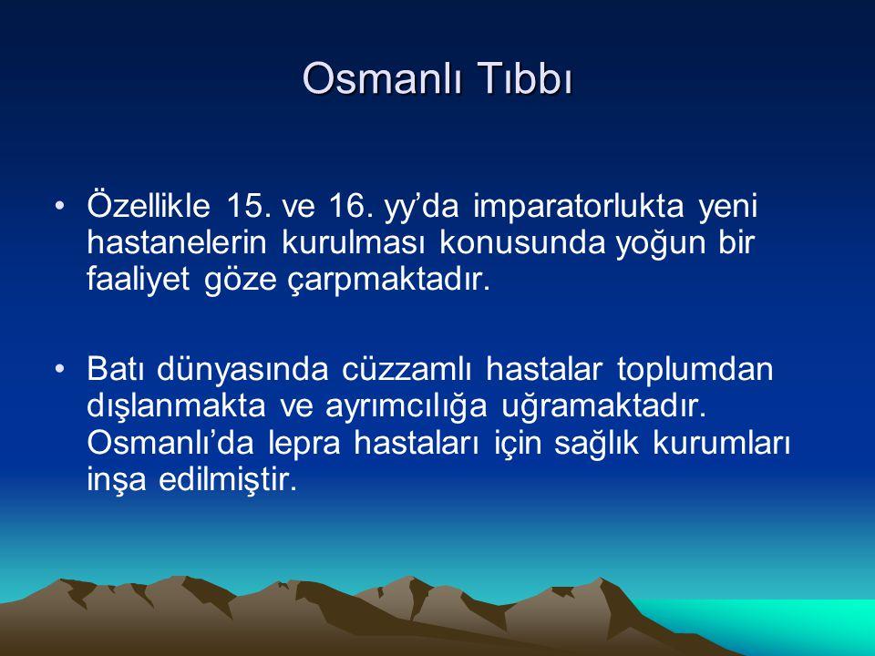 Osmanlı Tıbbı Özellikle 15. ve 16. yy'da imparatorlukta yeni hastanelerin kurulması konusunda yoğun bir faaliyet göze çarpmaktadır.