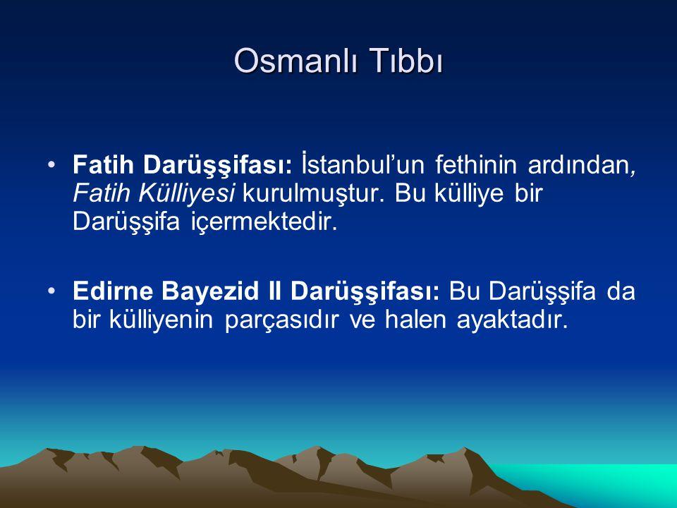 Osmanlı Tıbbı Fatih Darüşşifası: İstanbul'un fethinin ardından, Fatih Külliyesi kurulmuştur. Bu külliye bir Darüşşifa içermektedir.