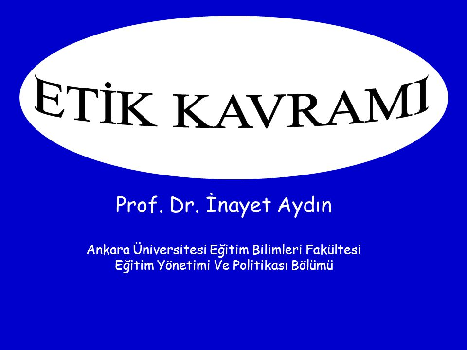 ETİK KAVRAMI Prof. Dr. İnayet Aydın