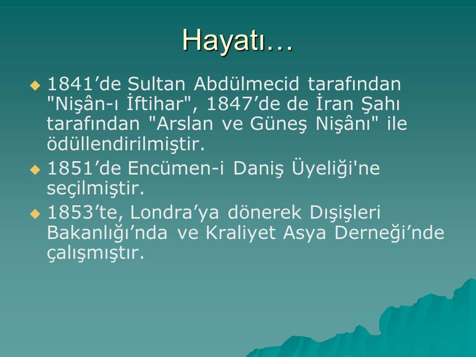 Hayatı… 1841'de Sultan Abdülmecid tarafından Nişân-ı İftihar , 1847'de de İran Şahı tarafından Arslan ve Güneş Nişânı ile ödüllendirilmiştir.