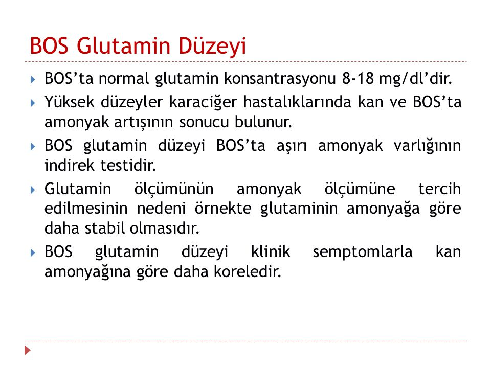 BOS Glutamin Düzeyi BOS'ta normal glutamin konsantrasyonu 8-18 mg/dl'dir.