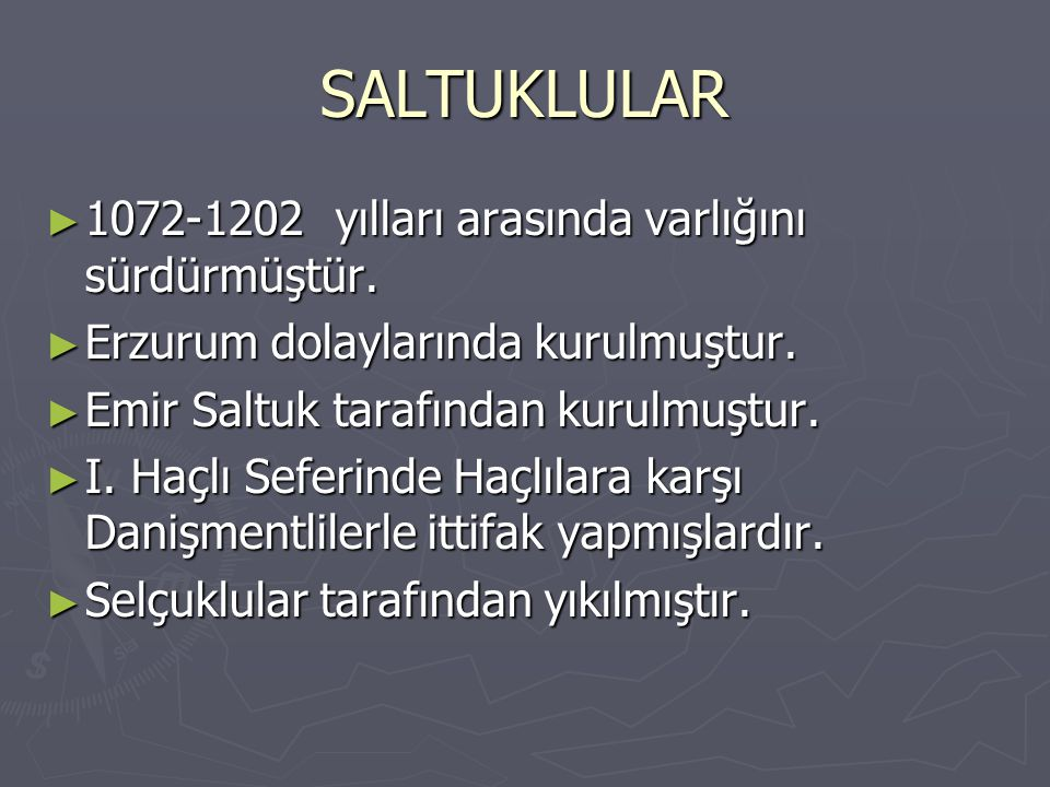 SALTUKLULAR 1072-1202 yılları arasında varlığını sürdürmüştür.